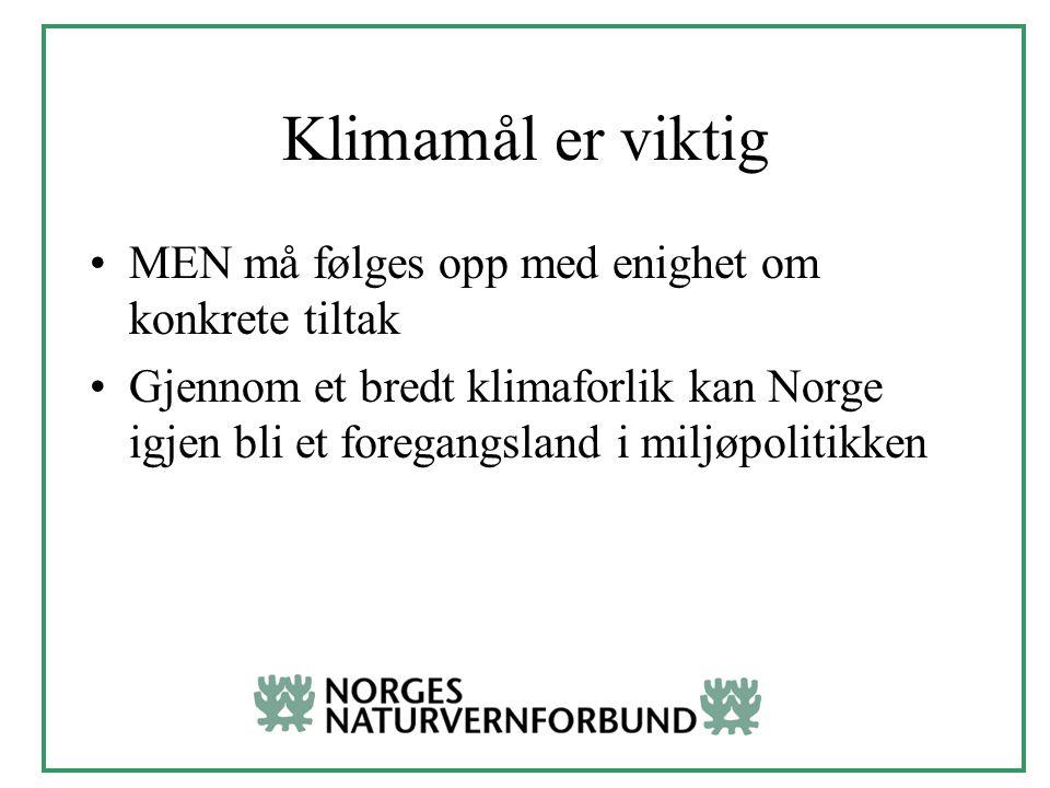 Klimamål er viktig MEN må følges opp med enighet om konkrete tiltak Gjennom et bredt klimaforlik kan Norge igjen bli et foregangsland i miljøpolitikken
