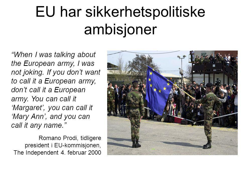 EU har sikkerhetspolitiske ambisjoner When I was talking about the European army, I was not joking.