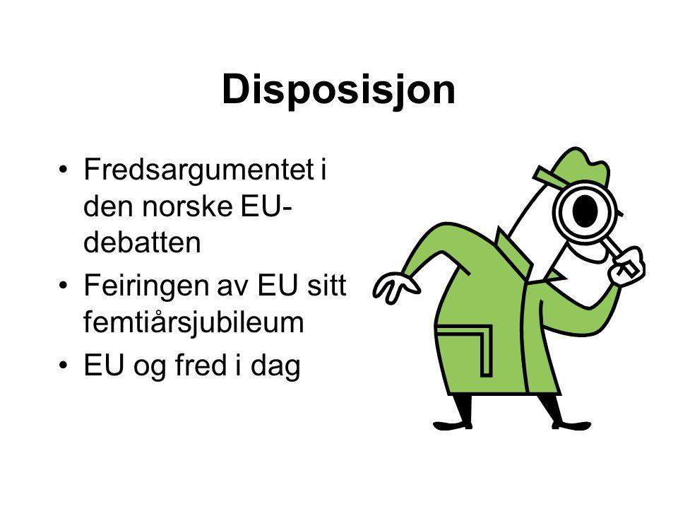 Disposisjon Fredsargumentet i den norske EU- debatten Feiringen av EU sitt femtiårsjubileum EU og fred i dag