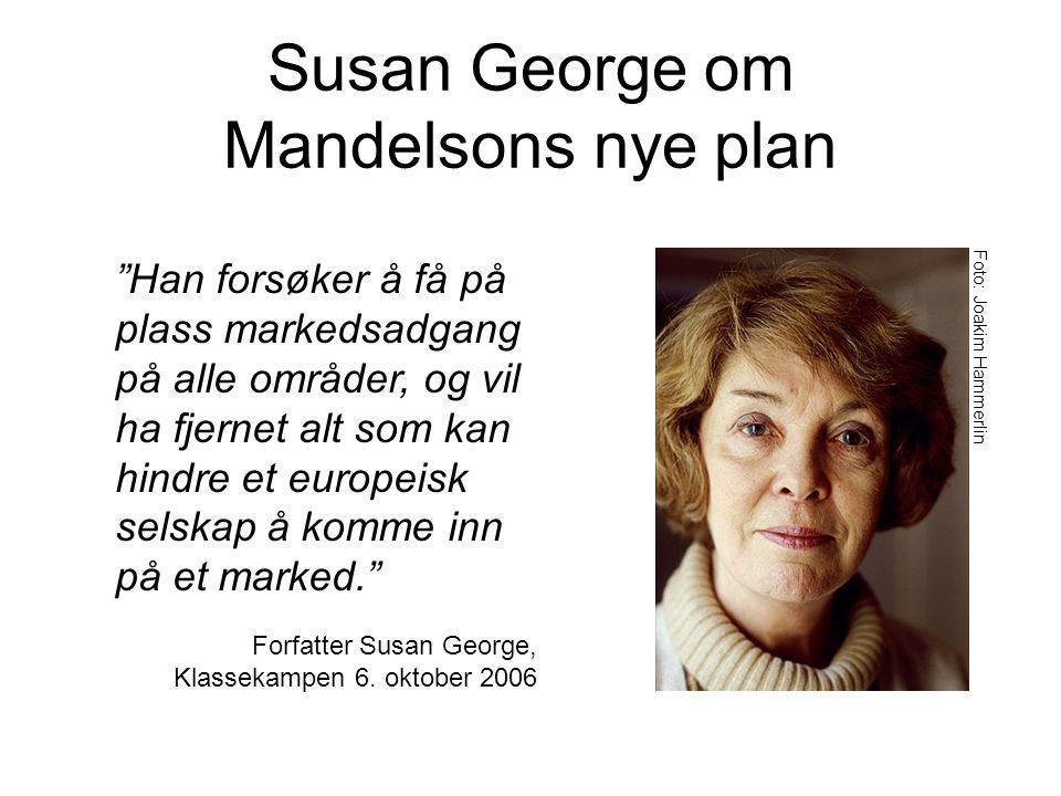 Susan George om Mandelsons nye plan Forfatter Susan George, Klassekampen 6.