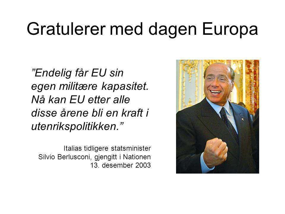 Gratulerer med dagen Europa Endelig får EU sin egen militære kapasitet.