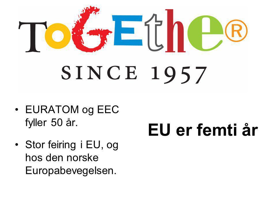 EU er femti år EURATOM og EEC fyller 50 år. Stor feiring i EU, og hos den norske Europabevegelsen.
