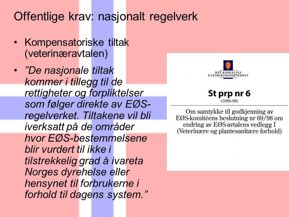 Offentlige krav: nasjonalt regelverk Kompensatoriske tiltak (veterinæravtalen) De nasjonale tiltak kommer i tillegg til de rettigheter og forpliktelser som følger direkte av EØS- regelverket.