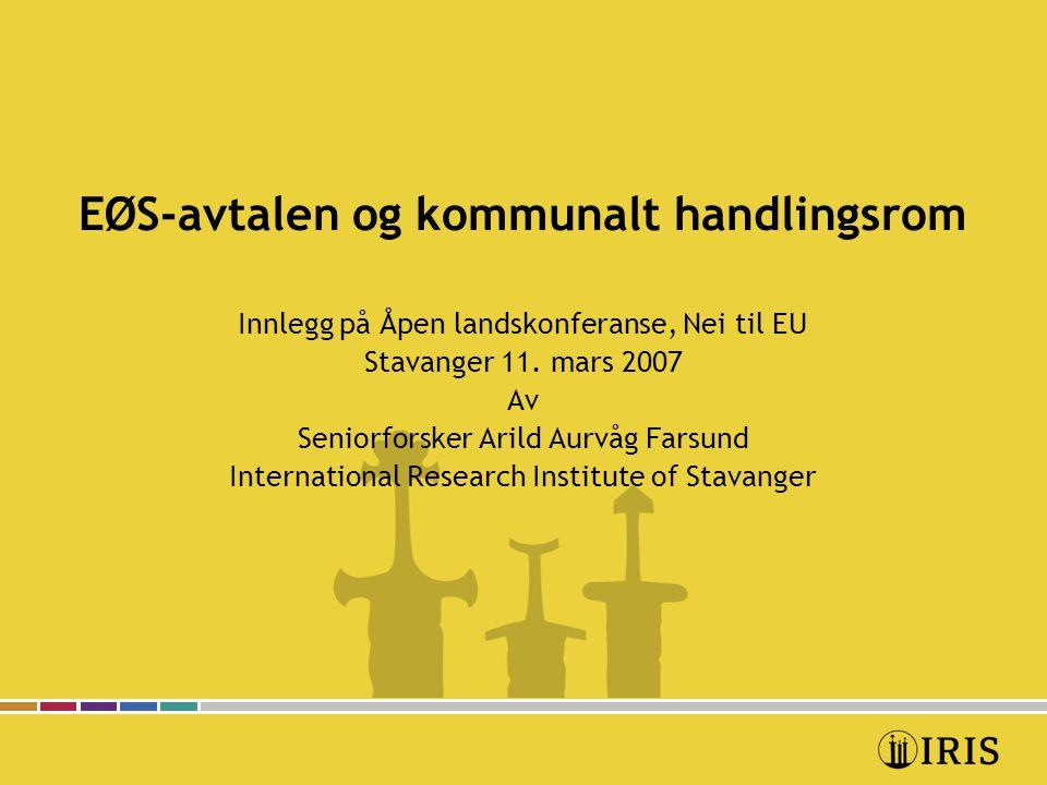 EØS-avtalen og kommunalt handlingsrom Innlegg på Åpen landskonferanse, Nei til EU Stavanger 11. mars 2007 Av Seniorforsker Arild Aurvåg Farsund Intern