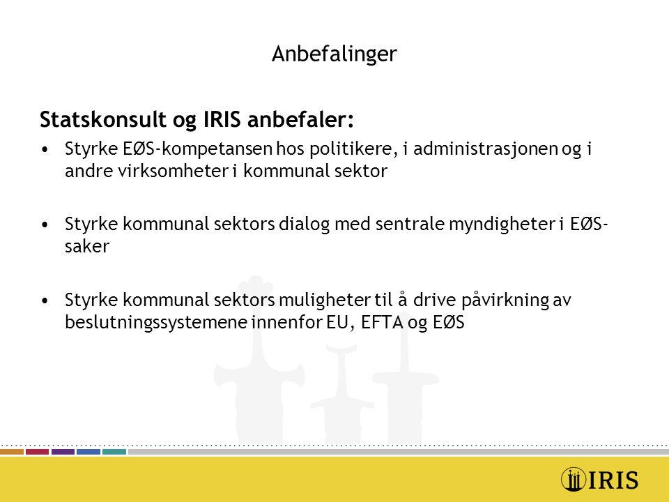 Anbefalinger Statskonsult og IRIS anbefaler: Styrke EØS-kompetansen hos politikere, i administrasjonen og i andre virksomheter i kommunal sektor Styrk