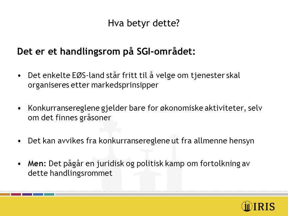 Hva betyr dette? Det er et handlingsrom på SGI-området: Det enkelte EØS-land står fritt til å velge om tjenester skal organiseres etter markedsprinsip