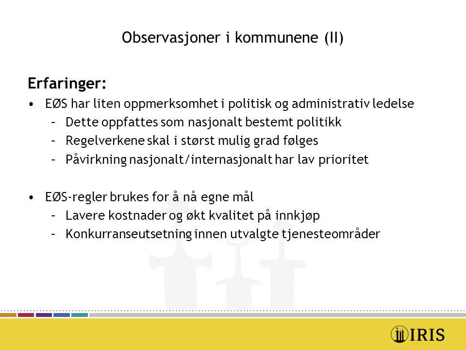 Observasjoner i kommunene (II) Erfaringer: EØS har liten oppmerksomhet i politisk og administrativ ledelse –Dette oppfattes som nasjonalt bestemt poli