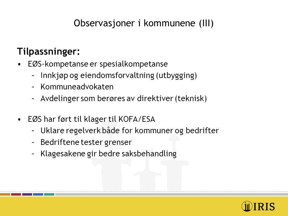 Observasjoner i kommunene (III) Tilpassninger: EØS-kompetanse er spesialkompetanse –Innkjøp og eiendomsforvaltning (utbygging) –Kommuneadvokaten –Avde