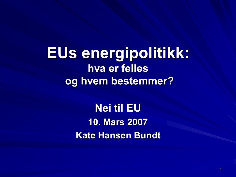 1 EUs energipolitikk: hva er felles og hvem bestemmer? Nei til EU 10. Mars 2007 Kate Hansen Bundt