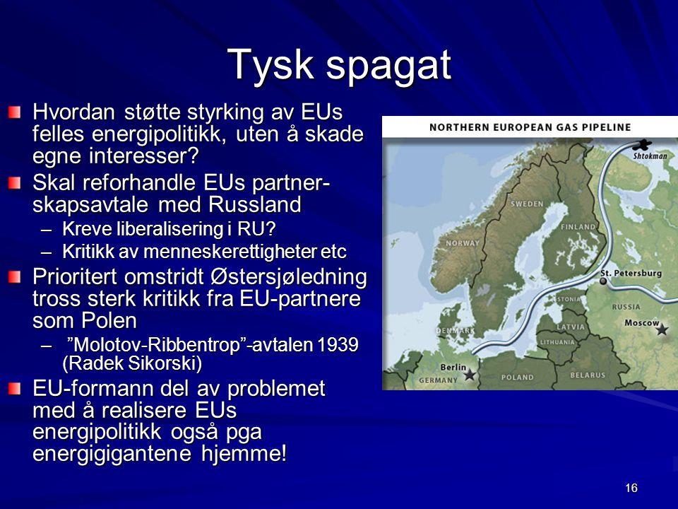 16 Tysk spagat Hvordan støtte styrking av EUs felles energipolitikk, uten å skade egne interesser? Skal reforhandle EUs partner- skapsavtale med Russl