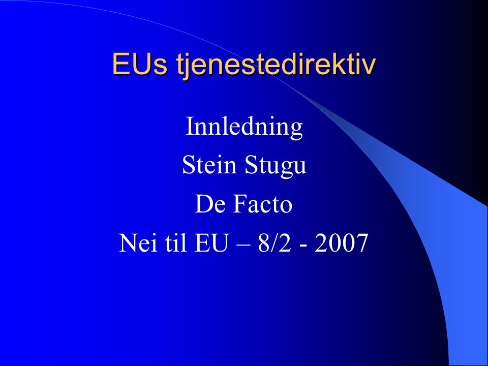 EUs tjenestedirektiv Innledning Stein Stugu De Facto Nei til EU – 8/2 - 2007