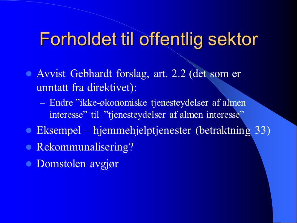 Forholdet til offentlig sektor Avvist Gebhardt forslag, art.