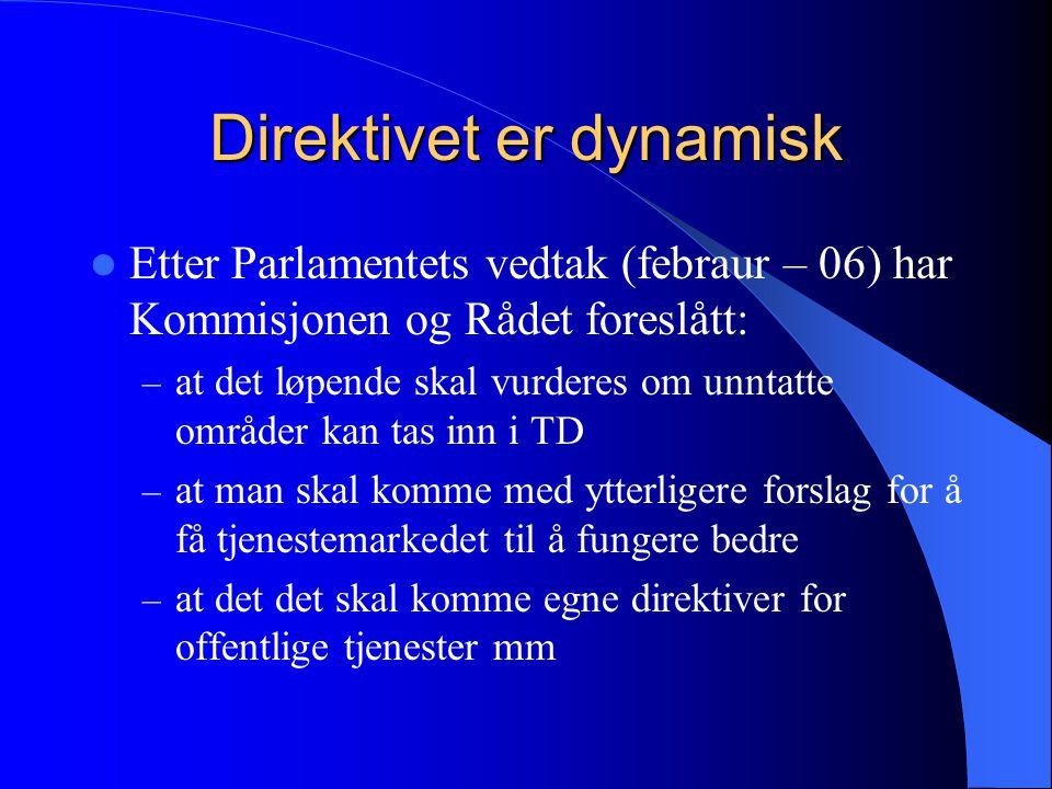 Direktivet er dynamisk Etter Parlamentets vedtak (febraur – 06) har Kommisjonen og Rådet foreslått: – at det løpende skal vurderes om unntatte områder kan tas inn i TD – at man skal komme med ytterligere forslag for å få tjenestemarkedet til å fungere bedre – at det det skal komme egne direktiver for offentlige tjenester mm