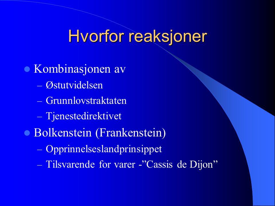 Hvorfor reaksjoner Kombinasjonen av – Østutvidelsen – Grunnlovstraktaten – Tjenestedirektivet Bolkenstein (Frankenstein) – Opprinnelseslandprinsippet – Tilsvarende for varer - Cassis de Dijon