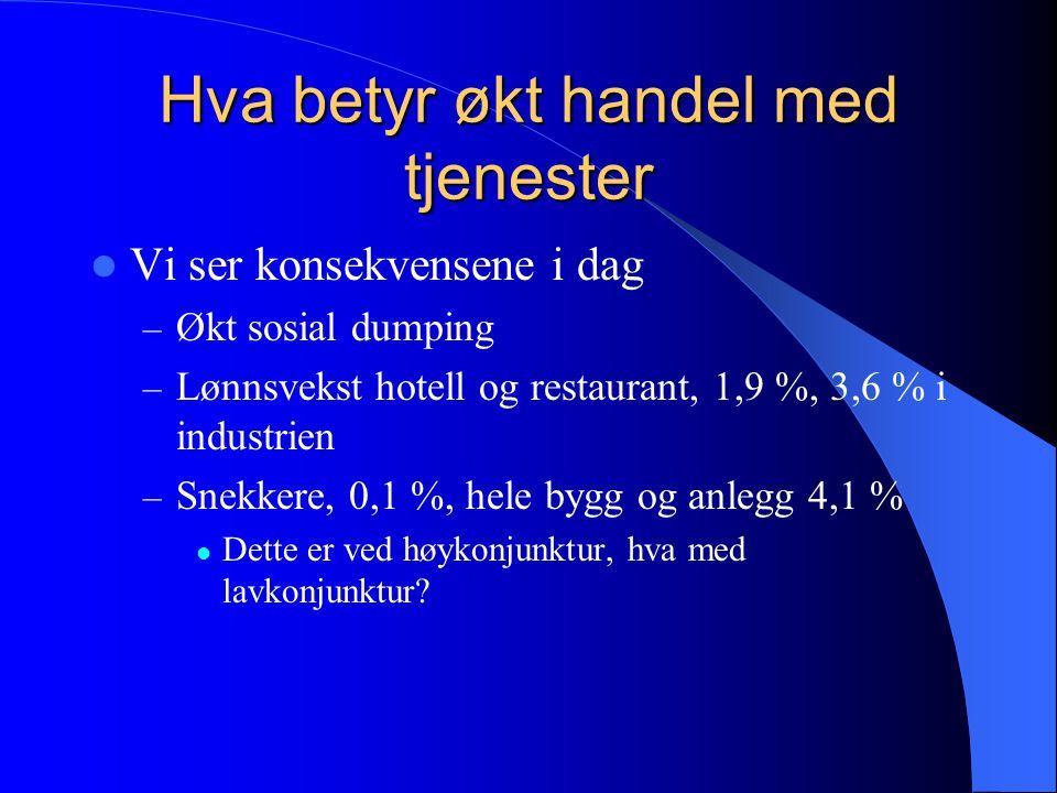 Omfanget i Norge Leo Grünfeld, NUPI (2004) – Berører 40 % all norsk tjenesteeksport og 60 % av all norsk tjenesteimport – Vekst på ca.