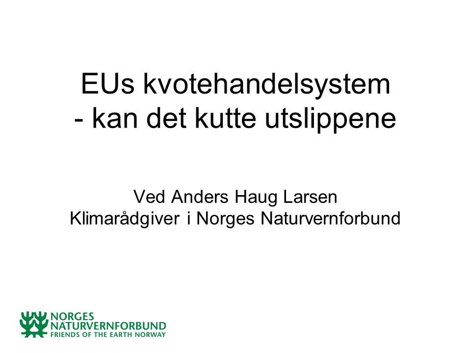 EUs kvotehandelsystem - kan det kutte utslippene Ved Anders Haug Larsen Klimarådgiver i Norges Naturvernforbund