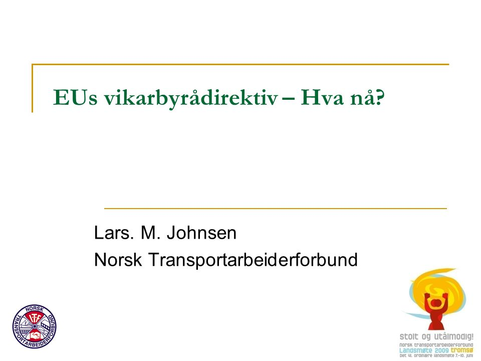 EUs vikarbyrådirektiv – Hva nå Lars. M. Johnsen Norsk Transportarbeiderforbund