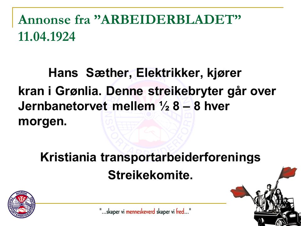 """Annonse fra """"ARBEIDERBLADET"""" 11.04.1924 Hans Sæther, Elektrikker, kjører kran i Grønlia. Denne streikebryter går over Jernbanetorvet mellem ½ 8 – 8 hv"""