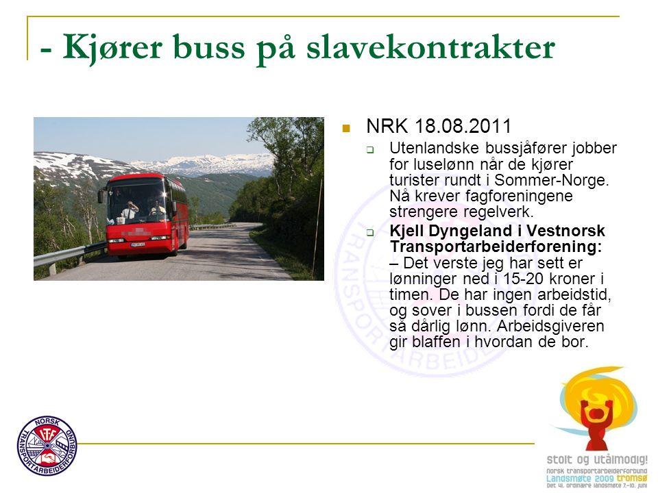 - Kjører buss på slavekontrakter NRK 18.08.2011  Utenlandske bussjåfører jobber for luselønn når de kjører turister rundt i Sommer-Norge. Nå krever f