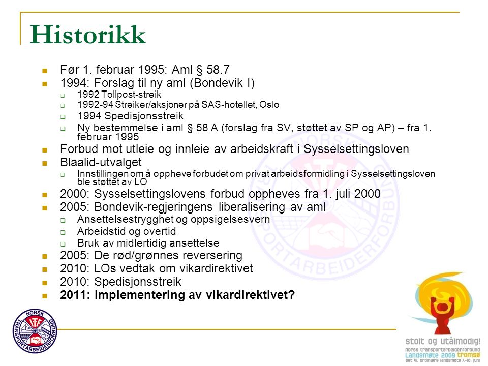 Historikk Før 1. februar 1995: Aml § 58.7 1994: Forslag til ny aml (Bondevik I)  1992 Tollpost-streik  1992-94 Streiker/aksjoner på SAS-hotellet, Os