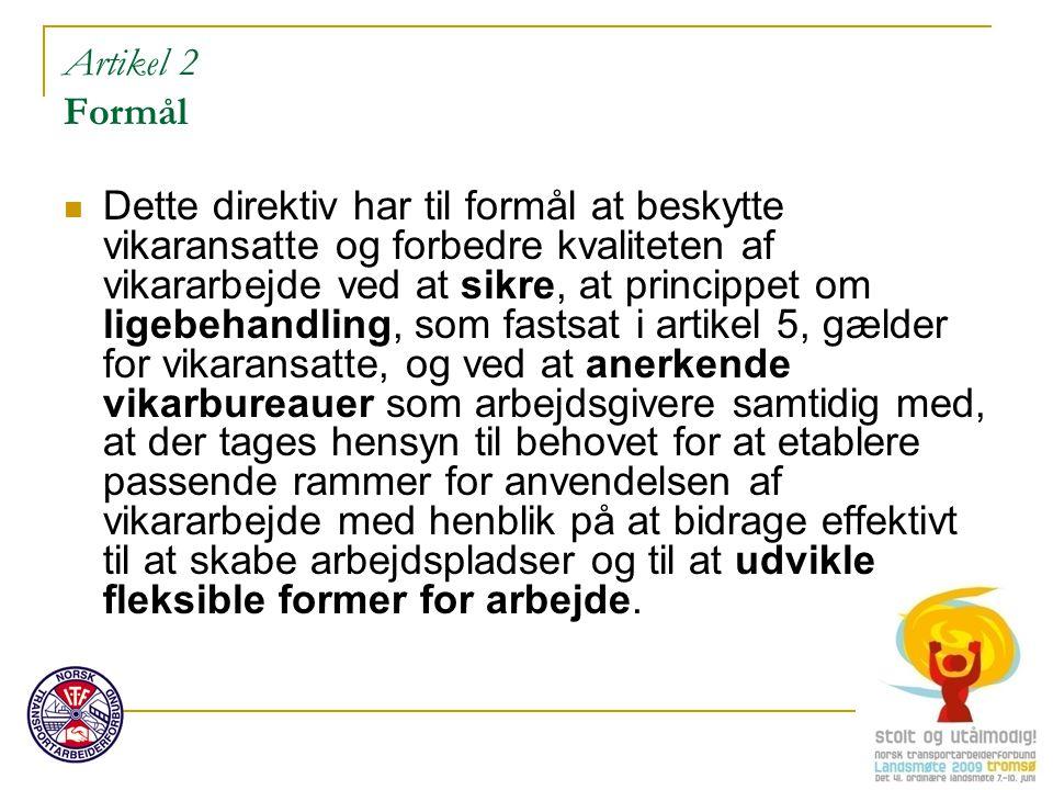 Artikel 2 Formål Dette direktiv har til formål at beskytte vikaransatte og forbedre kvaliteten af vikararbejde ved at sikre, at princippet om ligebeha