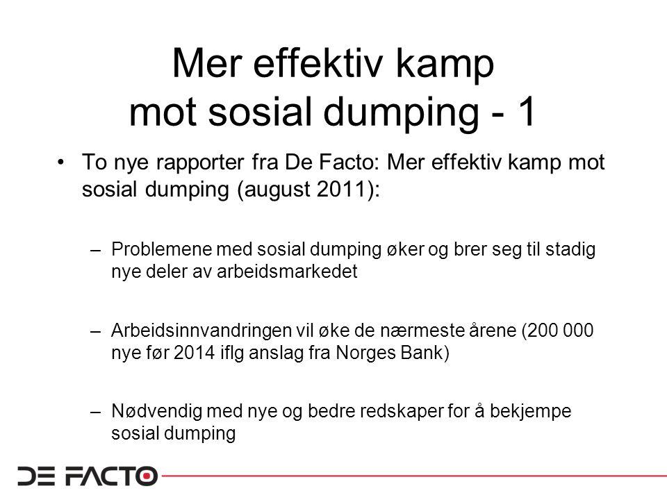 Mer effektiv kamp mot sosial dumping - 1 To nye rapporter fra De Facto: Mer effektiv kamp mot sosial dumping (august 2011): –Problemene med sosial dum