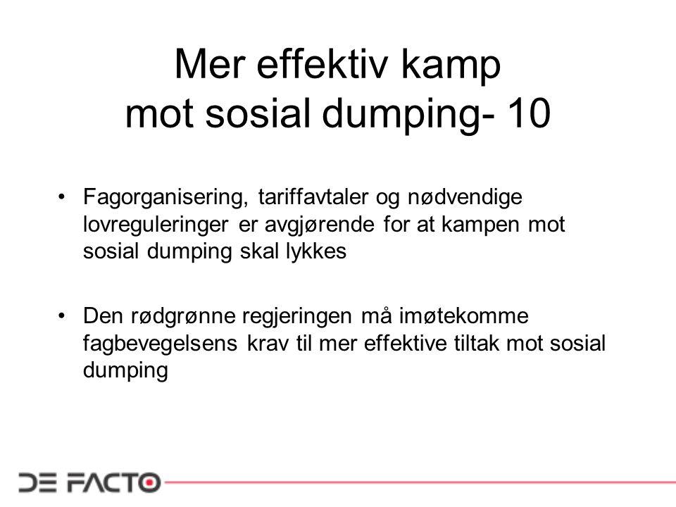 Mer effektiv kamp mot sosial dumping- 10 Fagorganisering, tariffavtaler og nødvendige lovreguleringer er avgjørende for at kampen mot sosial dumping skal lykkes Den rødgrønne regjeringen må imøtekomme fagbevegelsens krav til mer effektive tiltak mot sosial dumping