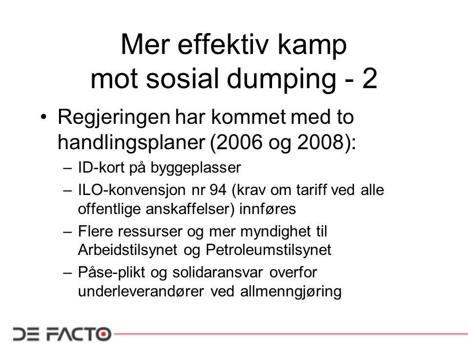 Mer effektiv kamp mot sosial dumping - 2 Regjeringen har kommet med to handlingsplaner (2006 og 2008): –ID-kort på byggeplasser –ILO-konvensjon nr 94
