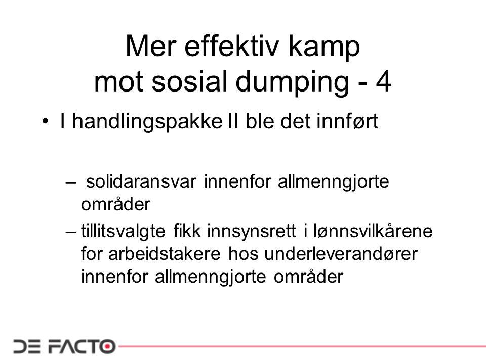 Mer effektiv kamp mot sosial dumping - 4 I handlingspakke II ble det innført – solidaransvar innenfor allmenngjorte områder –tillitsvalgte fikk innsyn