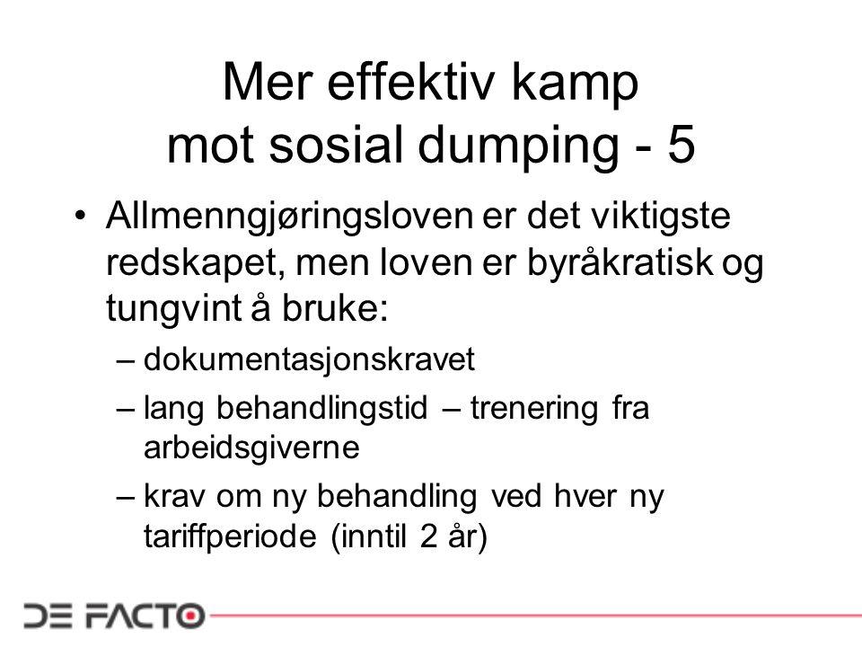 Mer effektiv kamp mot sosial dumping - 5 Allmenngjøringsloven er det viktigste redskapet, men loven er byråkratisk og tungvint å bruke: –dokumentasjon