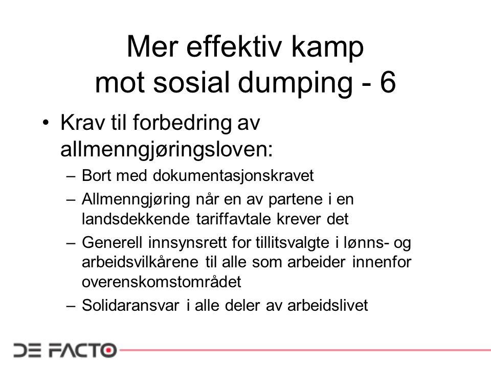 Mer effektiv kamp mot sosial dumping - 6 Krav til forbedring av allmenngjøringsloven: –Bort med dokumentasjonskravet –Allmenngjøring når en av partene