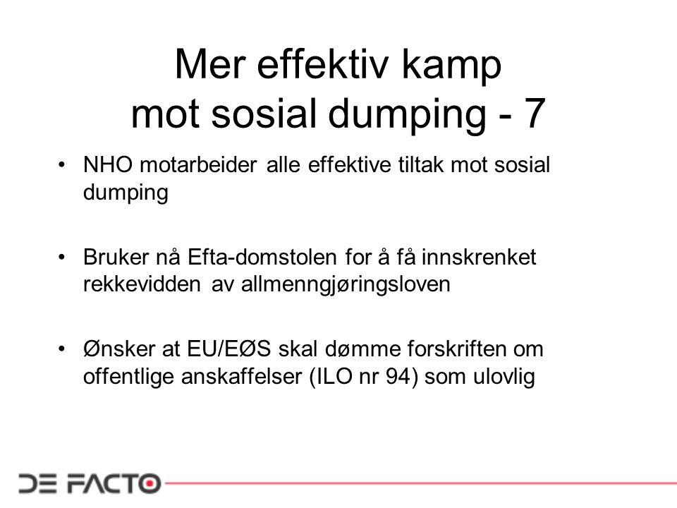 Mer effektiv kamp mot sosial dumping - 8 Regjeringen foreslår å gjøre EUs Vikarbyrådirektiv til norsk lov: –AMLs begrensninger i adgangen til innleie / midlertidige ansettelser vil antagelig ryke –Mer innleie vil bety mer utrygghet for arbeidstakerne og mer sosial dumping –Forslaget om likebehandling av innleide og fast ansatte er bra og bør innføres uansett