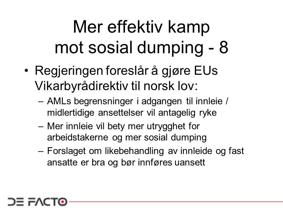 Mer effektiv kamp mot sosial dumping - 8 Regjeringen foreslår å gjøre EUs Vikarbyrådirektiv til norsk lov: –AMLs begrensninger i adgangen til innleie
