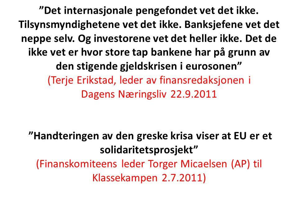 """""""Det internasjonale pengefondet vet det ikke. Tilsynsmyndighetene vet det ikke. Banksjefene vet det neppe selv. Og investorene vet det heller ikke. De"""