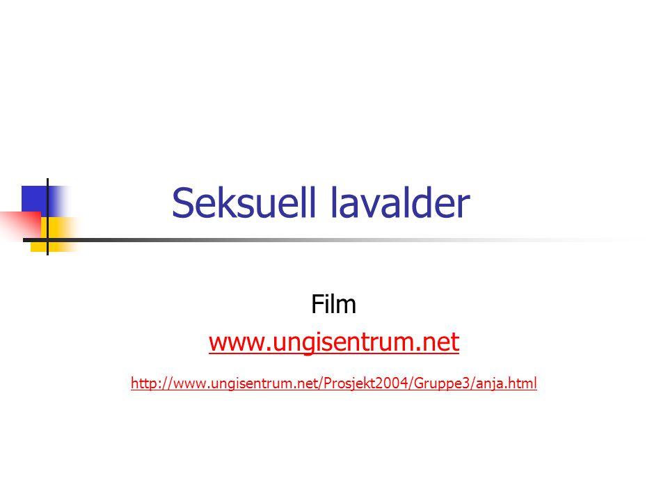 Seksuell lavalder Film www.ungisentrum.net http://www.ungisentrum.net/Prosjekt2004/Gruppe3/anja.html