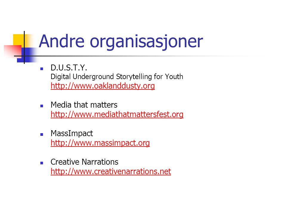 Andre organisasjoner D.U.S.T.Y. Digital Underground Storytelling for Youth http://www.oaklanddusty.org Media that matters http://www.mediathatmattersf