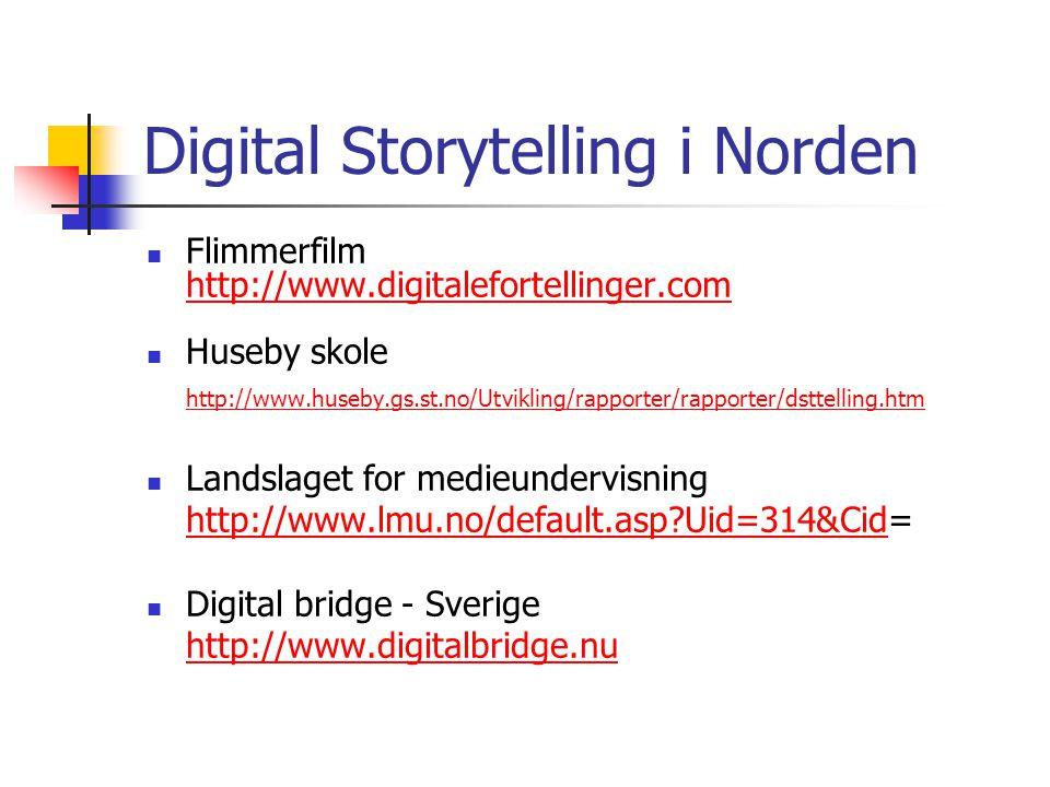Digital Storytelling i Norden Flimmerfilm http://www.digitalefortellinger.com Huseby skole http://www.huseby.gs.st.no/Utvikling/rapporter/rapporter/dsttelling.htm Landslaget for medieundervisning http://www.lmu.no/default.asp Uid=314&Cidhttp://www.lmu.no/default.asp Uid=314&Cid= Digital bridge - Sverige http://www.digitalbridge.nu