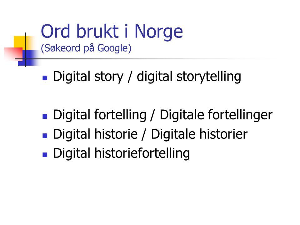 Ord brukt i Norge (Søkeord på Google) Digital story / digital storytelling Digital fortelling / Digitale fortellinger Digital historie / Digitale historier Digital historiefortelling
