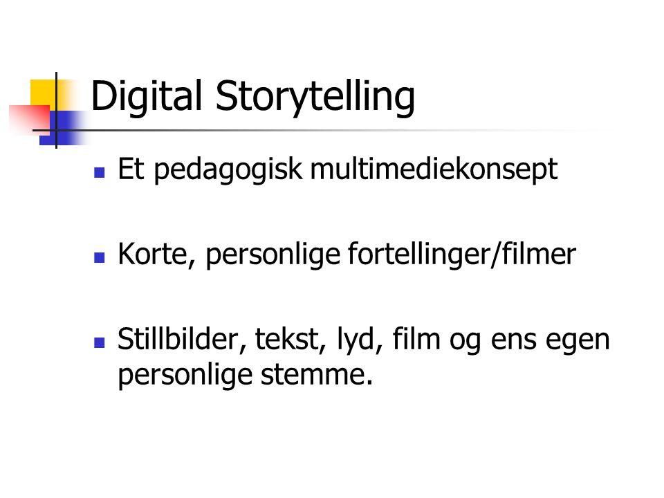 Digital Storytelling Et pedagogisk multimediekonsept Korte, personlige fortellinger/filmer Stillbilder, tekst, lyd, film og ens egen personlige stemme.