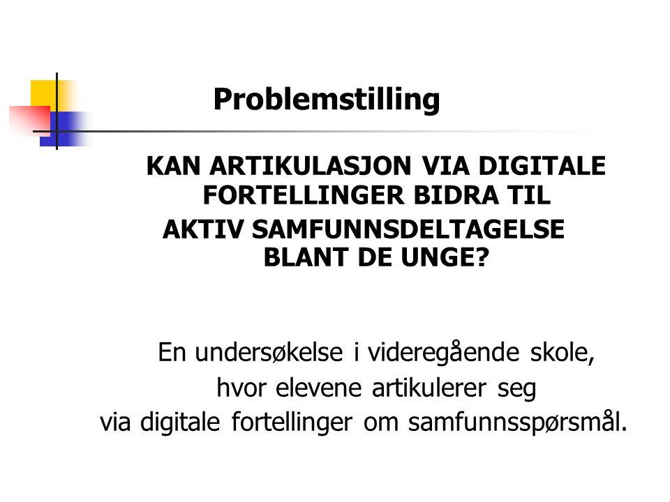 Problemstilling KAN ARTIKULASJON VIA DIGITALE FORTELLINGER BIDRA TIL AKTIV SAMFUNNSDELTAGELSE BLANT DE UNGE.