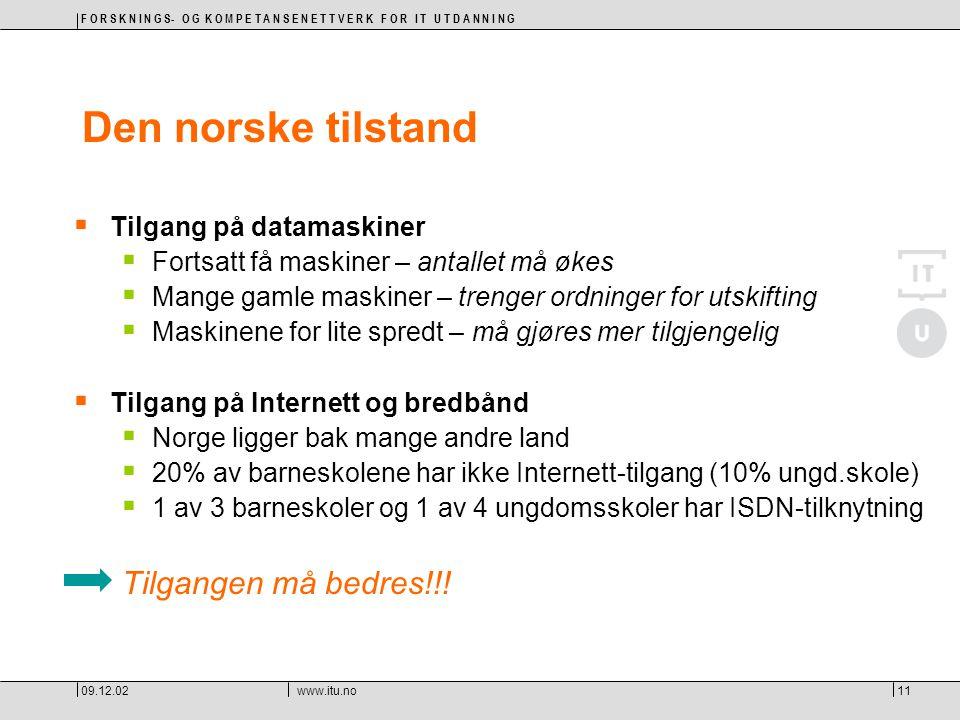 F O R S K N I N G S- O G K O M P E T A N S E N E T T V E R K F O R I T U T D A N N I N G 09.12.02www.itu.no11 Den norske tilstand  Tilgang på datamas