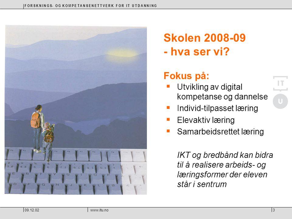 F O R S K N I N G S- O G K O M P E T A N S E N E T T V E R K F O R I T U T D A N N I N G 09.12.02www.itu.no3 Skolen 2008-09 - hva ser vi? Fokus på: 