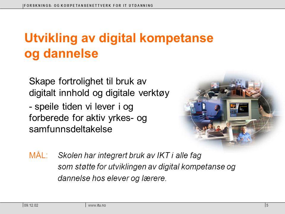 F O R S K N I N G S- O G K O M P E T A N S E N E T T V E R K F O R I T U T D A N N I N G 09.12.02www.itu.no5 Utvikling av digital kompetanse og dannel