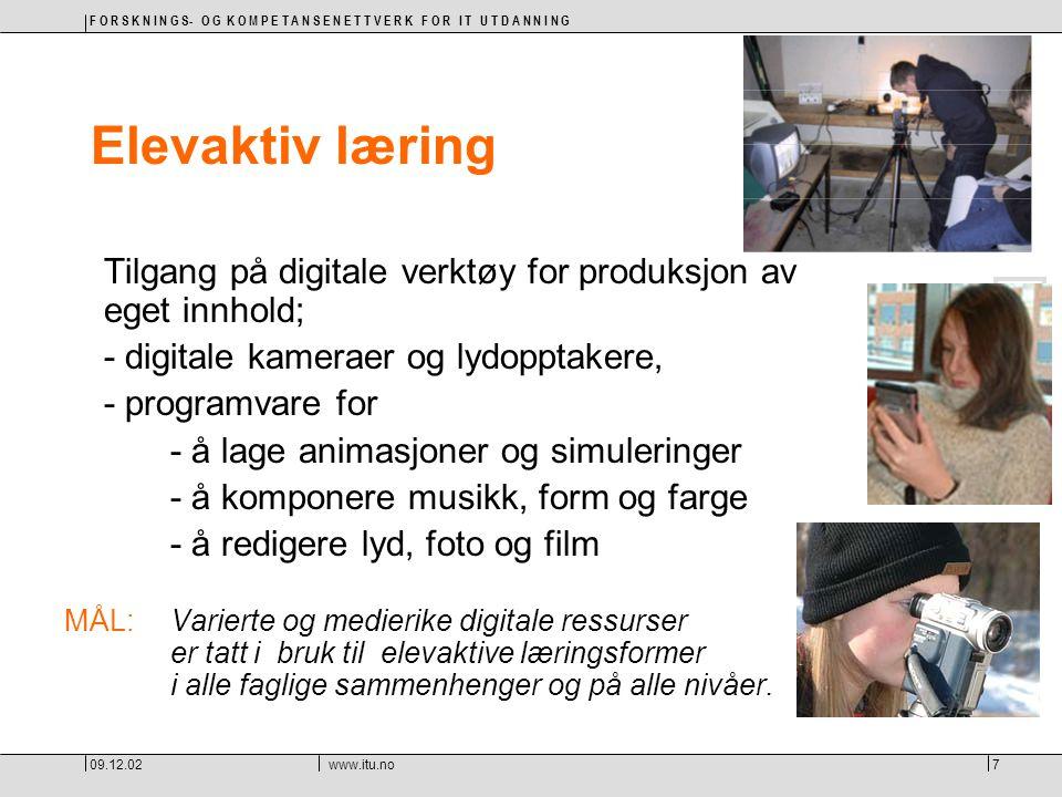 F O R S K N I N G S- O G K O M P E T A N S E N E T T V E R K F O R I T U T D A N N I N G 09.12.02www.itu.no7 Elevaktiv læring Tilgang på digitale verk