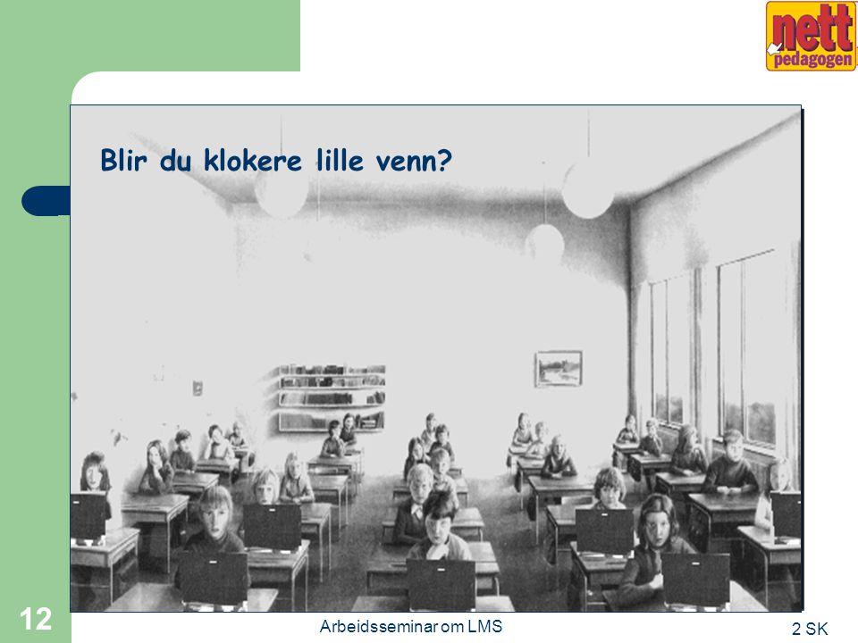 2 SK Arbeidsseminar om LMS 11 Kultur for deling i 2 ME Blogger: http://jaoverla.blogspot.com/ http://jao.typepad.com/ http://andwis.blogspot.com/ Podc