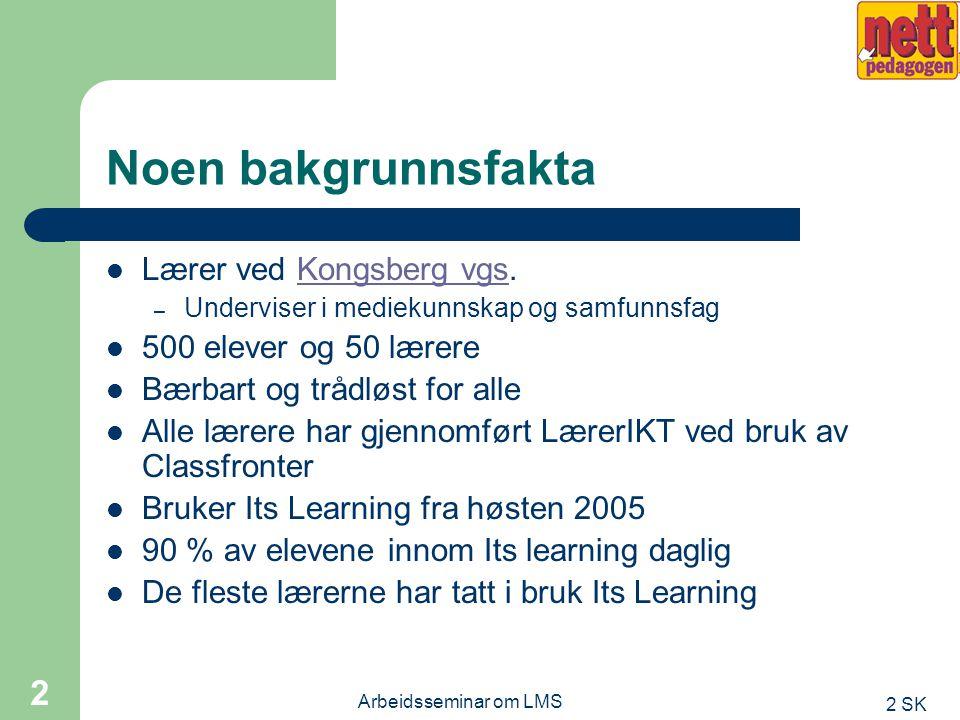 2 SK Arbeidsseminar om LMS 1 Erfaringer med bruk av LMS og noen spørsmål Jan-Arve Overland jao@nettpedagogen.no