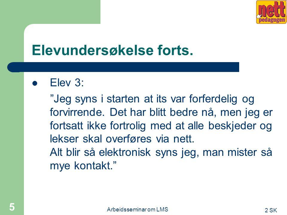 2 SK Arbeidsseminar om LMS 4 Elevundersøkelse forts Elev 2: Jeg liker itslearning veldig godt.