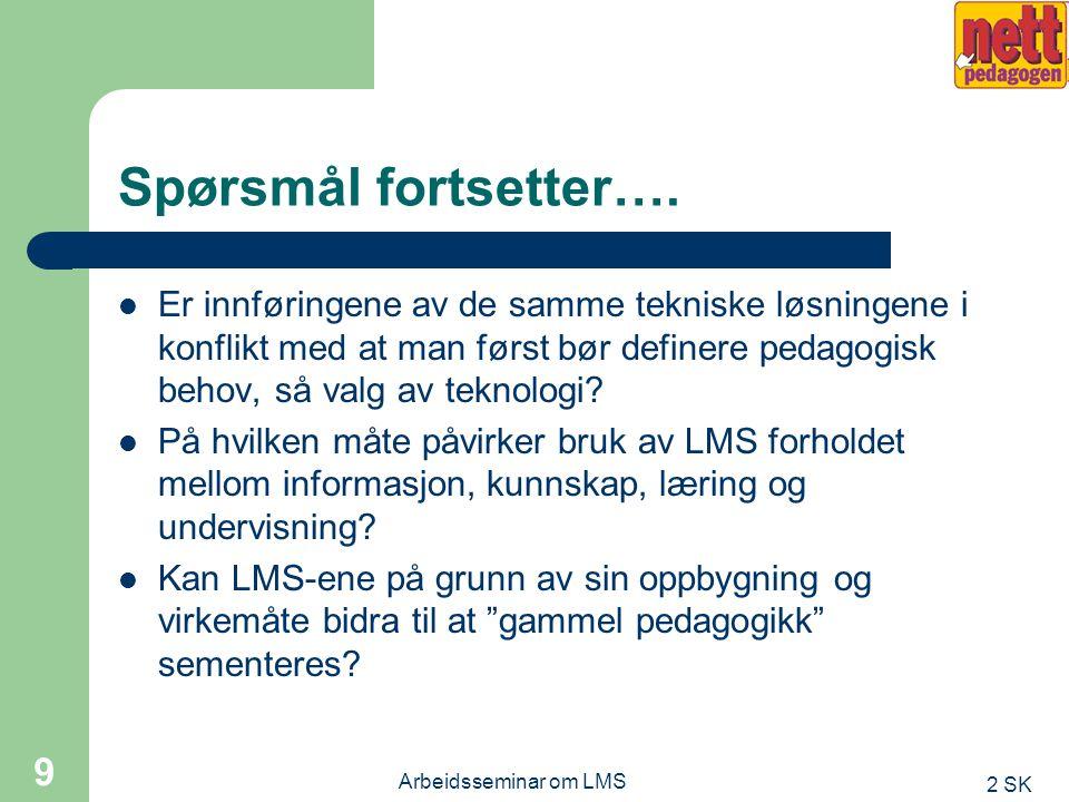 2 SK Arbeidsseminar om LMS 8 Så noen spørsmål….