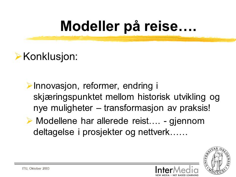 ITU, Oktober 2003 Modeller på reise….  Konklusjon:  Innovasjon, reformer, endring i skjæringspunktet mellom historisk utvikling og nye muligheter –
