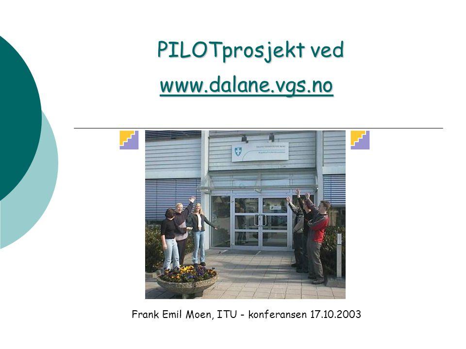 PILOTprosjekt ved www.dalane.vgs.no Frank Emil Moen, ITU - konferansen 17.10.2003